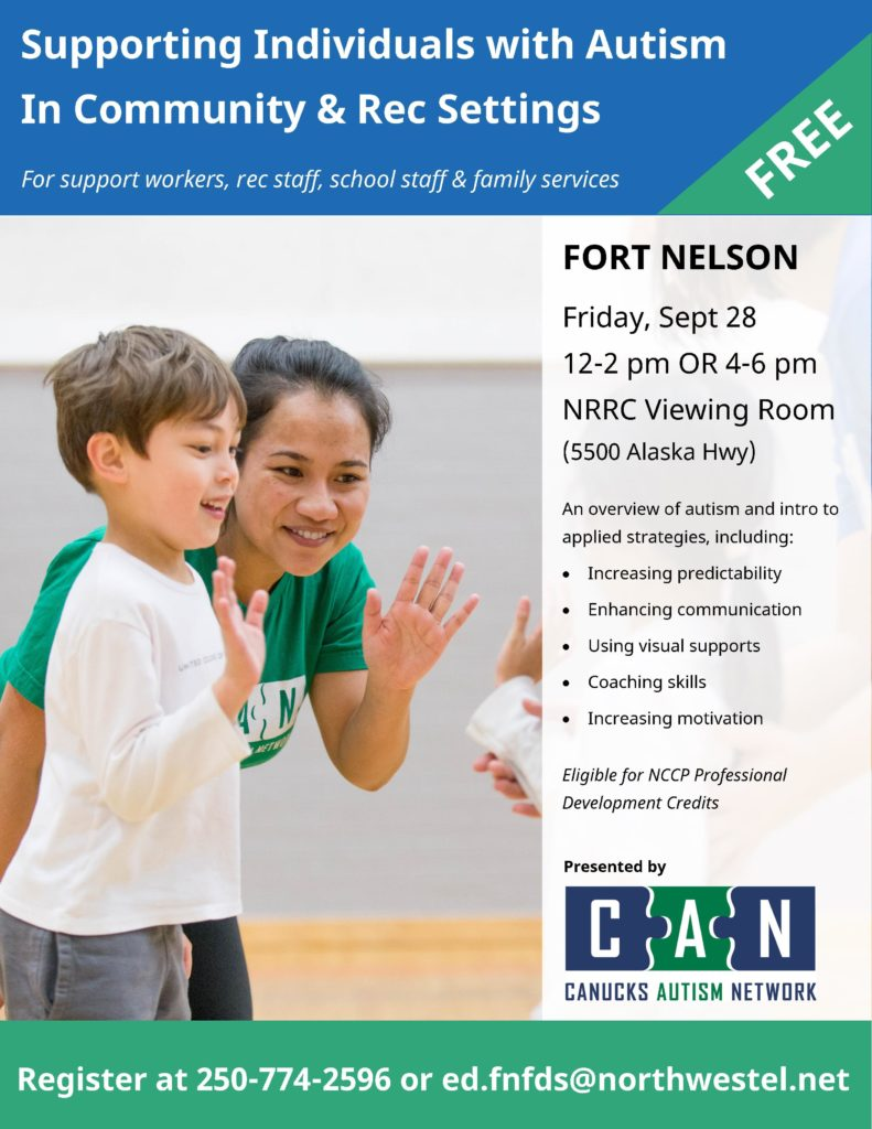 Supporting Individuals with Autism in Community & Rec Settings: For support workers, rec staff, school staff & family service providers. Friday, September 28 (12-2 pm or 4-6 pm) at NRRC Viewing Room (5500 Alaska Hwy). An overview of autism and intro to applied strategies. Eligible for NCCP Professional Development Credits. Presented by Canucks Autism Network. Register at 250-774-2596 or ed.fnfds@northwestel.net.